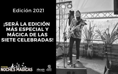 Edición 2021 del Festival Noches Mágicas. La Edición más especial y mágica de las siete celebradas.